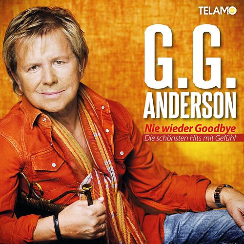 Nie wieder Goodbye - Die schönsten Hits mit Gefühl von G.G. Anderson