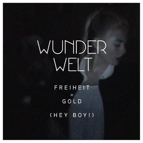Freiheit = Gold (Hey Boy!) by Wunderwelt
