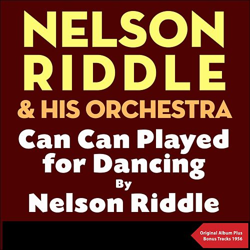 Can Can played for dancing by Nelson Riddle (Original Album with Bonus Tracks - 1956) by Nelson Riddle & His Orchestra