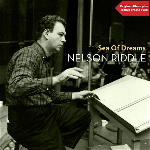 Sea Of Dreams (Original Album with Bonus Tracks - 1958) by Nelson Riddle & His Orchestra