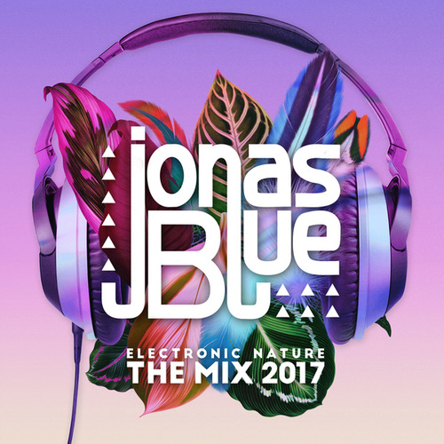 Jonas Blue: Electronic Nature - The Mix 2017 di Various Artists
