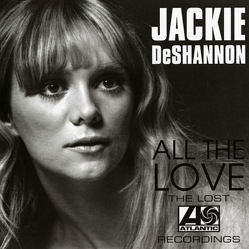 All The Love: The Lost Atlantic Recordings by Jackie DeShannon
