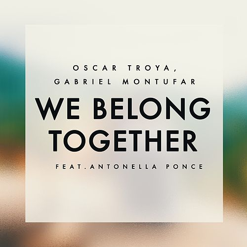 We Belong Together (feat. Antonella Ponce) by Oscar Troya