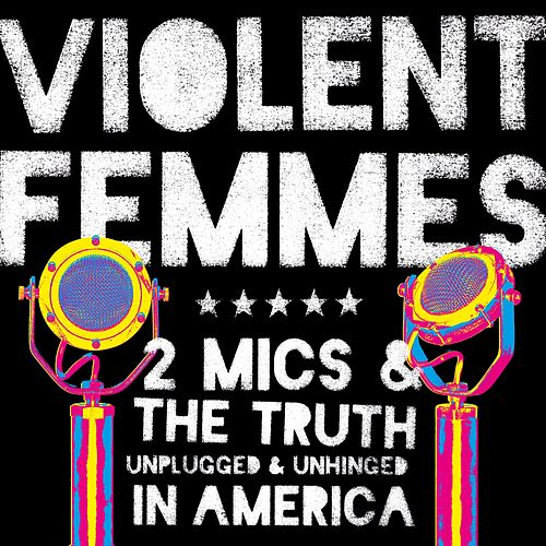 2 Mics & The Truth: Unplugged & Unhinged In America de Violent Femmes