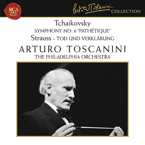 Tchaikovsky: Symphony No. 6 in B Minor, Op. 74 'Pathétique' - Strauss: Tod und Verklärung, Op. 24 de Arturo Toscanini