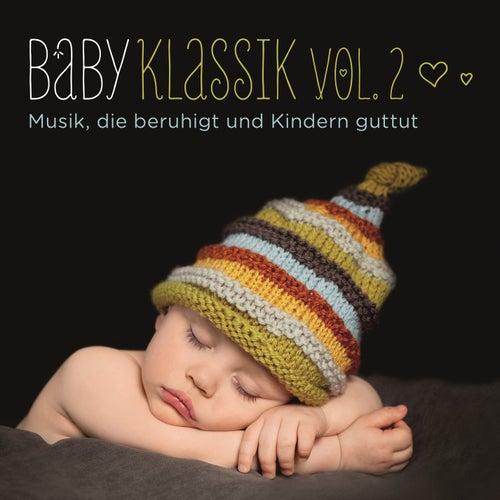 Baby Klassik, Vol. 2: Musik, die beruhigt und Kindern guttut von Various Artists