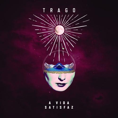 A Vida Satisfaz by O Trago