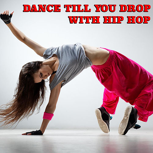 Dance Till You Drop With Hip Hop by Various Artists