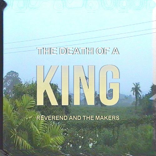 The Death of a King (Deluxe) by Reverend & The Makers