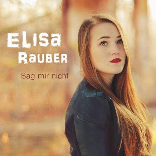 Sag mir nicht von Elisa Rauber