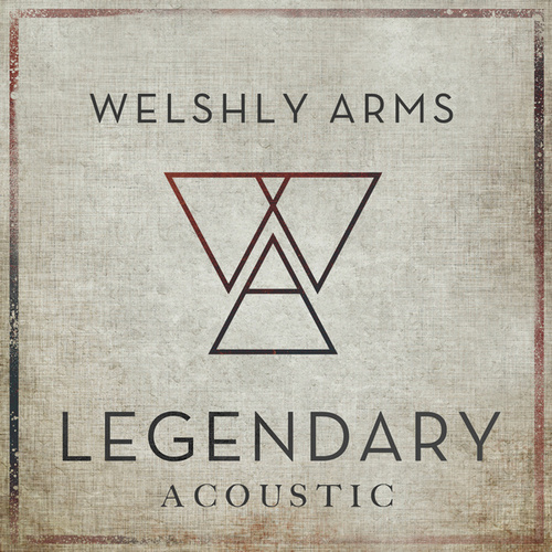 Legendary (Acoustic) von Welshly Arms