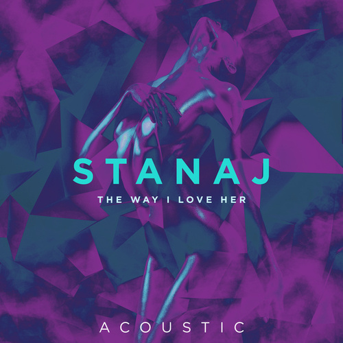 The Way I Love Her (Acoustic) by Stanaj