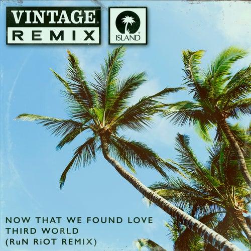 Now That We Found Love (RuN RiOT Remix) by Third World