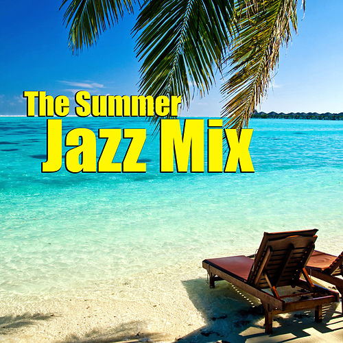 The Summer Jazz Mix by Various Artists