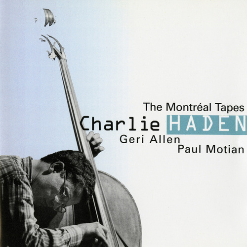 The Montréal Tapes by Charlie Haden, Geri Allen, Paul Motian