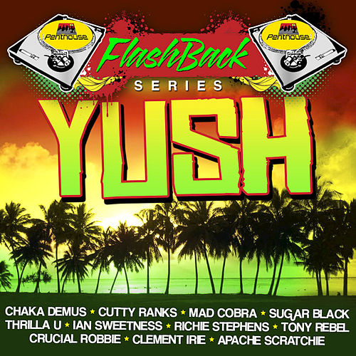 Penthouse Flashback Series (Yush Riddim) by Various Artists