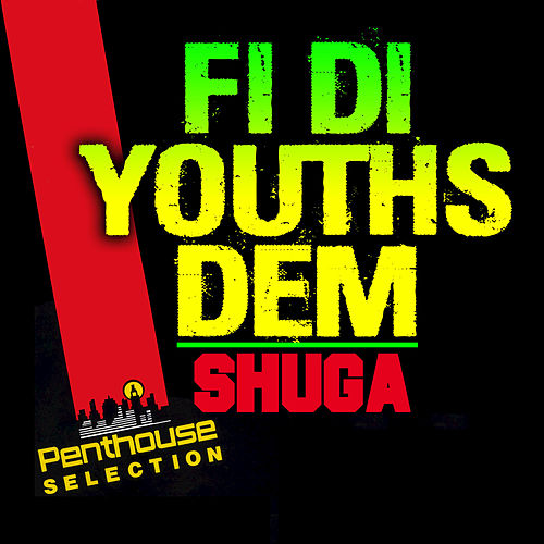 Fi The Youths Dem de Shuga (1)
