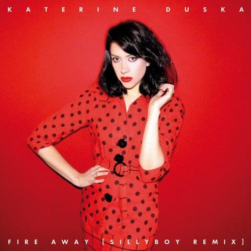 Fire Away (SillyBoy Remix) de Katerine Duska