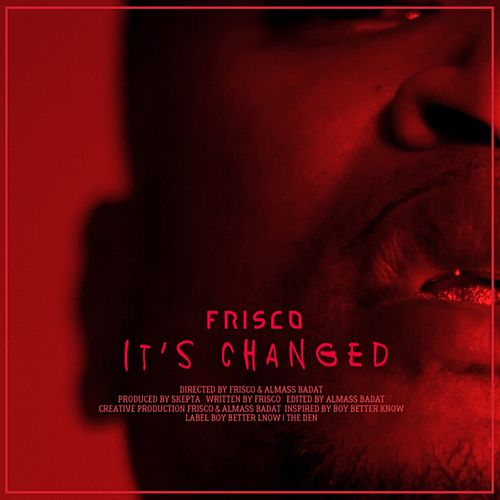 It's Changed by Frisco