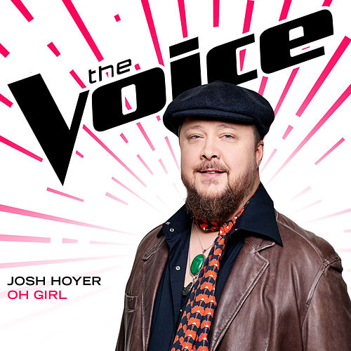 Oh Girl (The Voice Performance) by Josh Hoyer