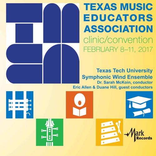 2017 Texas Music Educators Association (TMEA): Texas Tech University Symphonic Wind Ensemble [Live] by Various Artists