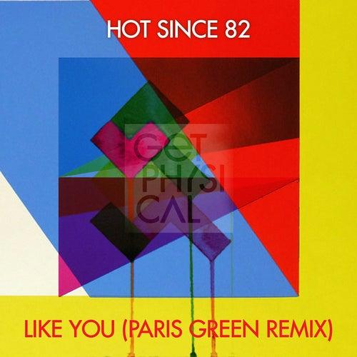 Like You (Paris Green Remix) von Hot Since 82