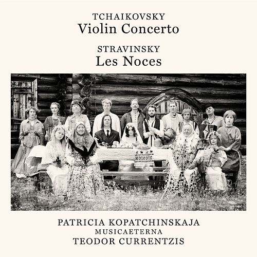 Tchaikovsky: Violin Concerto, Op. 35, TH 59 - Stravinsky: Les noces by Teodor Currentzis