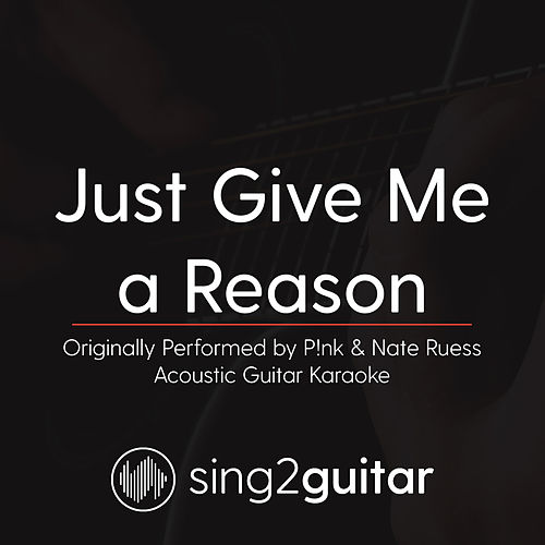 Just Give Me a Reason (Originally Performed By P!nk & Nate Ruess) [Acoustic Karaoke Version] von Sing2Guitar