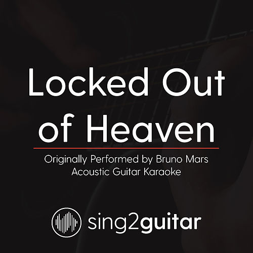 Locked Out of Heaven (Originally Performed By Bruno Mars) [Acoustic Karaoke Version] von Sing2Guitar