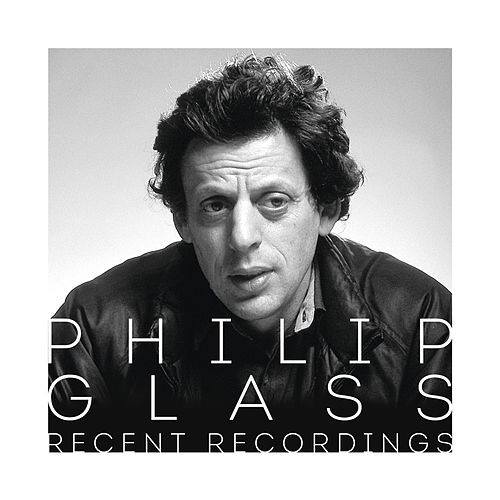 Philip Glass - Recent Recordings von Philip Glass