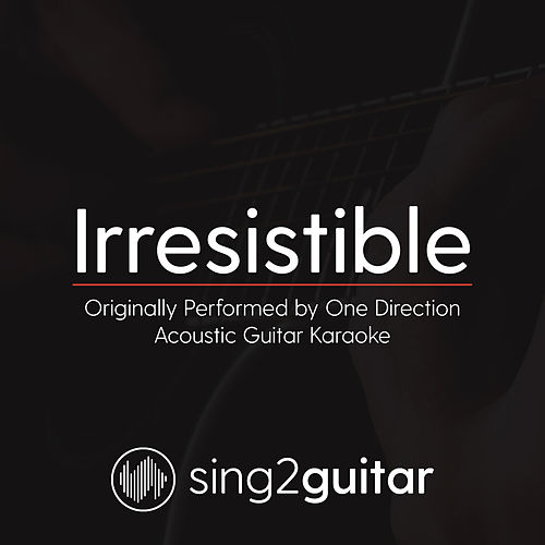 Irresistible (Originally Performed By One Direction) [Acoustic Karaoke Version] de Sing2Guitar