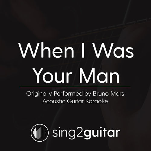 When I Was Your Man (Originally Performed By Bruno Mars) [Acoustic Karaoke Version] von Sing2Guitar