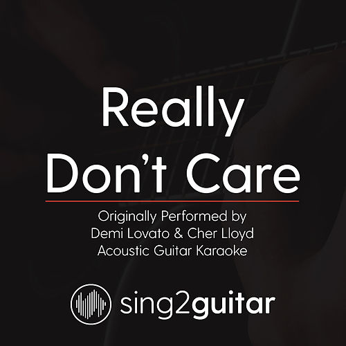 Really Don't Care (Originally Performed By Demi Lovato & Cher Lloyd) [Acoustic Karaoke Version] de Sing2Guitar