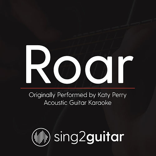 Roar (Originally Performed By Katy Perry) [Acoustic Guitar Karaoke Version] de Sing2Guitar