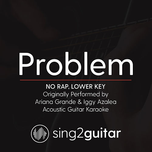 Problem (No Rap - Lower Key) [Originally Performed By Ariana Grande & Iggy Azalea] [Acoustic Guitar Karaoke] de Sing2Guitar