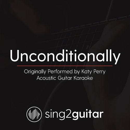 Unconditionally (Originally Performed By Katy Perry) [Acoustic Guitar Karaoke Version] de Sing2Guitar