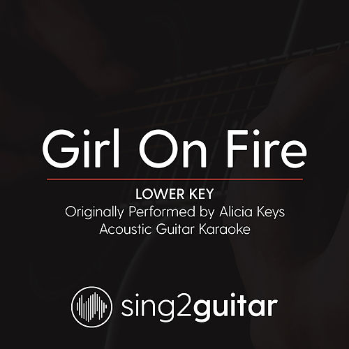 Girl On Fire (Lower Key) [Originally Performed By Alicia Keys] [Acoustic Karaoke Version] von Sing2Guitar
