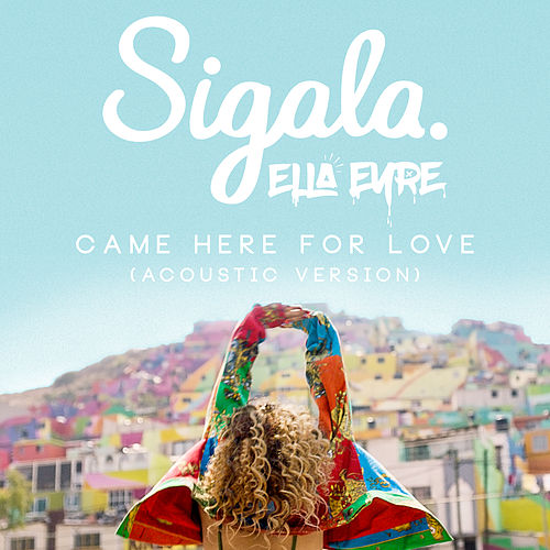 Came Here for Love (Acoustic) by Ella Eyre