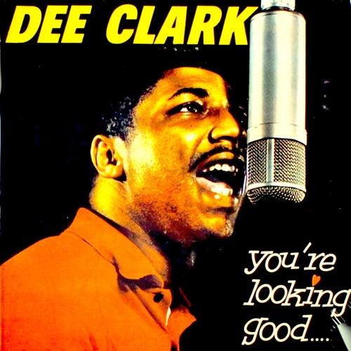 You're Lookin' Good...: The Amazing Dee Clark! von Dee Clark