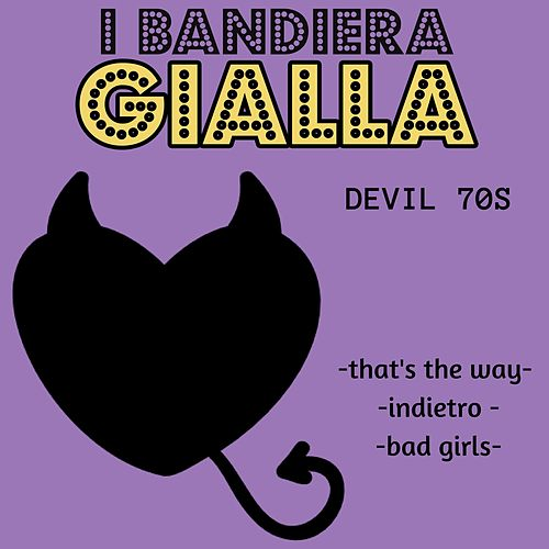 That's the Way / Indietro / Bad Girls (Devil 70s) von I Bandiera Gialla