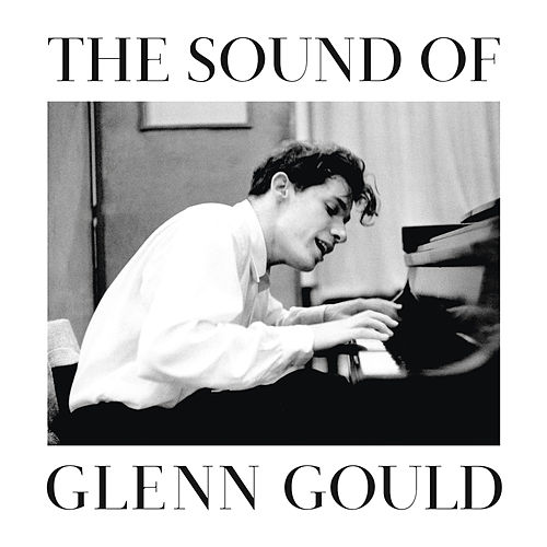 The Sound of Glenn Gould de Glenn Gould