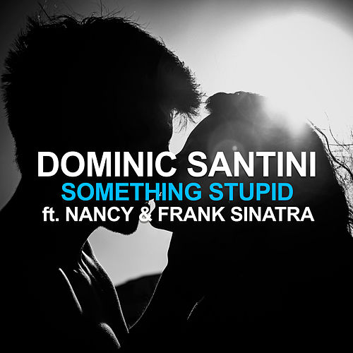 Something Stupid (Dominic Santini meets Nancy & Frank Sinatra) von Dominic Santini