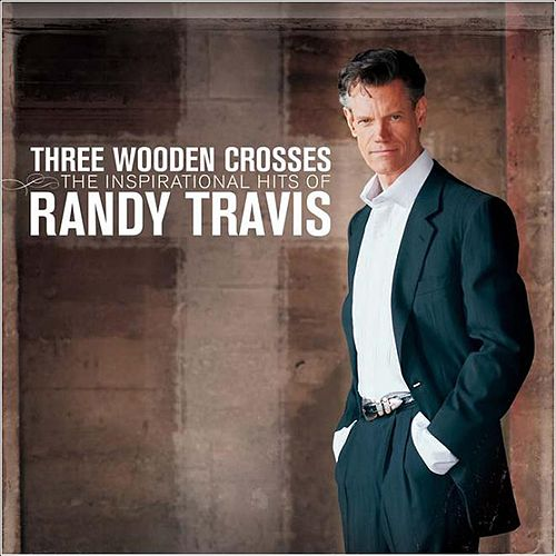 Three Wooden Crosses: The Inspirational Hits of Randy Travis de Randy Travis