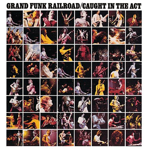 Caught In The Act (Live/Remastered) by Grand Funk Railroad