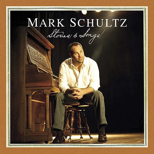 Stories & Songs by Mark Schultz