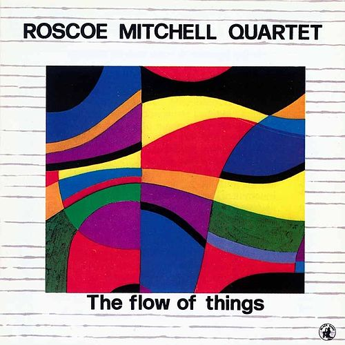 The Flow Of Things by Roscoe Mitchell