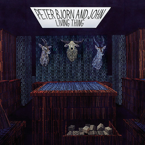 Living Thing by Peter Bjorn and John