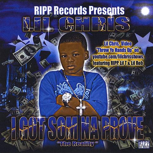 I Got Som Na Prove by Lil Chris