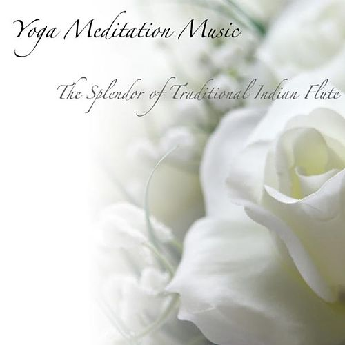 The Splendor of Traditional Indian Flute: Music for    by Yoga