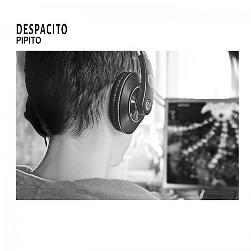Despacito by Pipito
